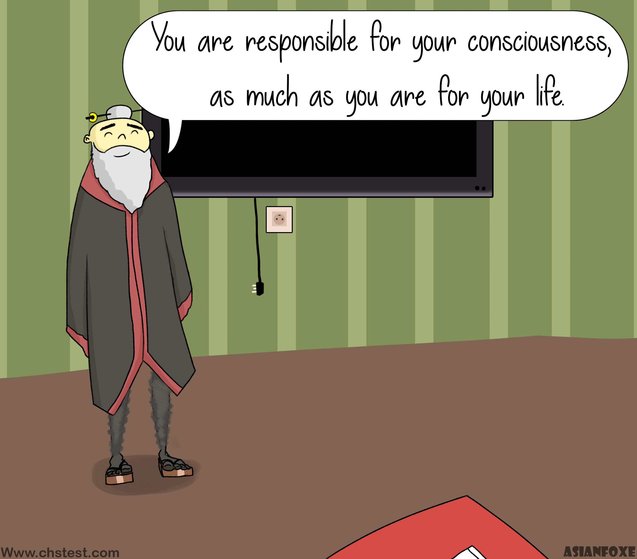 Consciousness: You are responsible for your consciousness, as much as you are for your life.